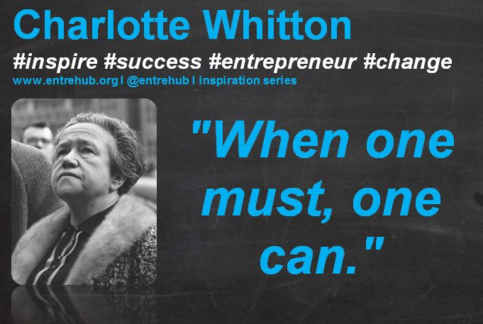 """""""When one must, one can."""" #CharlotteWhitton #inspiration #quotes for #entrepreneurs #startup #Business & #smallbusiness www.entrehub.org  #entrehub #leanstartup"""
