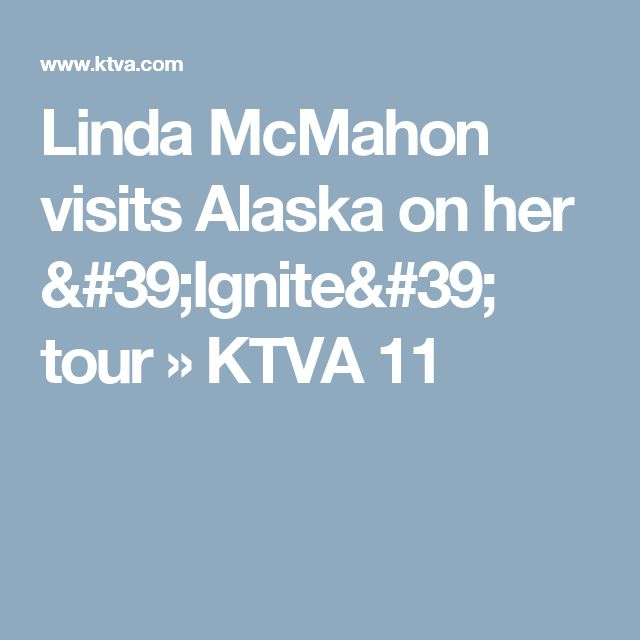 Linda McMahon visits Alaska on her 'Ignite' tour » KTVA 11