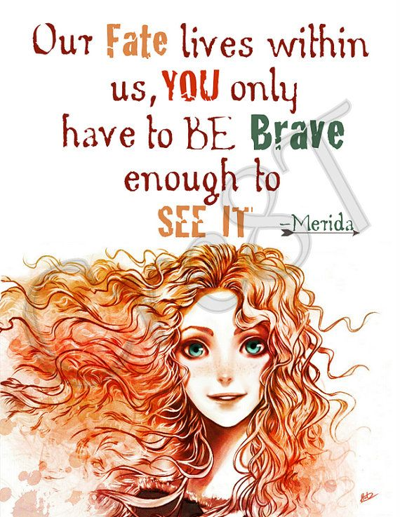 "Disney Brave Movie Quote Print by Cre8T on Etsy, $3.00 Hey guys! Check out my Etsy Store, ""Cre8T"", for more Prints & Photography.  -Tia"