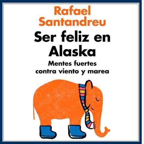 ser feliz en alaska - rafael santandreu - 3 libros digitales