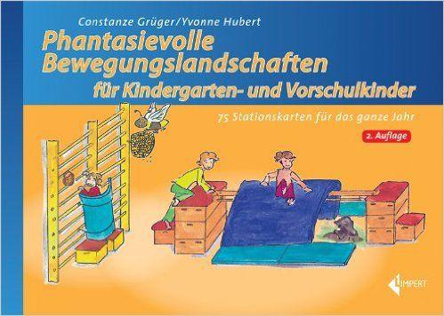Phantasievolle Bewegungslandschaften für Kindergarten- und Vorschulkinder: 75 Stationskarten für das ganze Jahr: Amazon.de: Constanze Grüger, Yvonne Hubert: Bücher