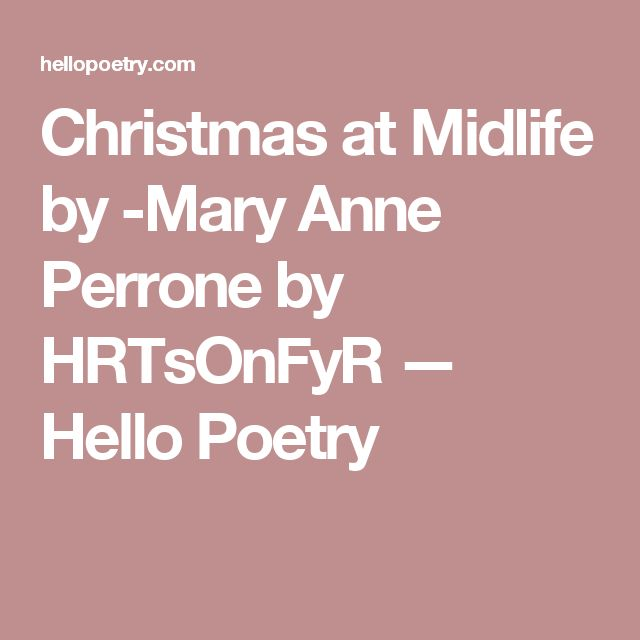 Christmas at Midlife by -Mary Anne Perrone by HRTsOnFyR — Hello Poetry