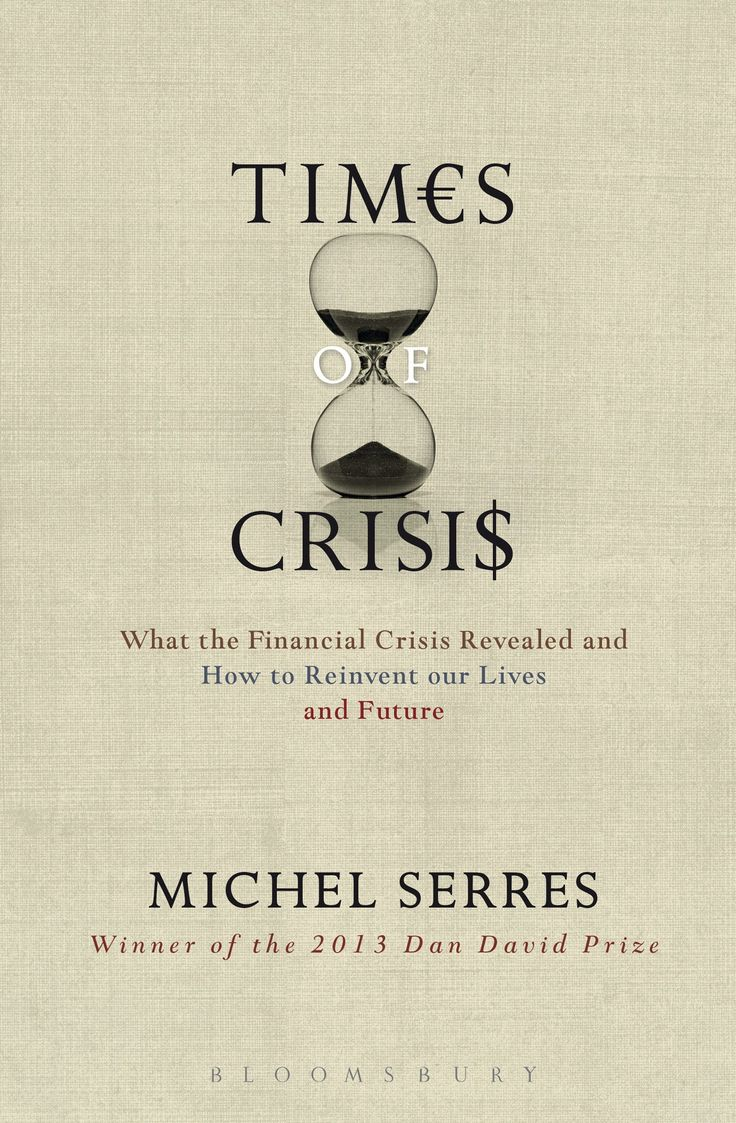 Michel Serres – Times of Crisis: What the Financial Crisis Revealed and How to Reinvent our Lives and Future