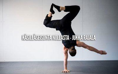 Käsilläseisonta nollasta – Jukka Rajala (VIDEO)