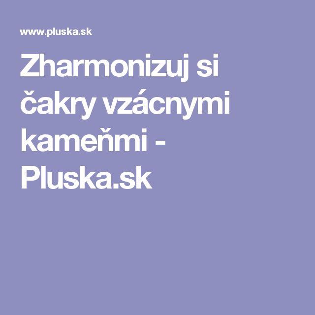 Zharmonizuj si čakry vzácnymi kameňmi - Pluska.sk