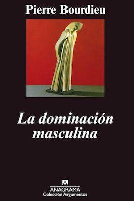 La dominación masculina / Pierre Bourdieu ; traducción de Joaquín Jordá Barcelona : Anagrama, 2000 [07] 168 p. Colección: Argumentos ; 238 ISBN 9788433905895 / 15 € / ES / FR* / ENS / Control social / Filosofía / Género / Poder / Rol según el sexo / Sexismo / Sociología Biblioteca UPV/EHU http://millennium.ehu.es/record=b1345758~S1*spi