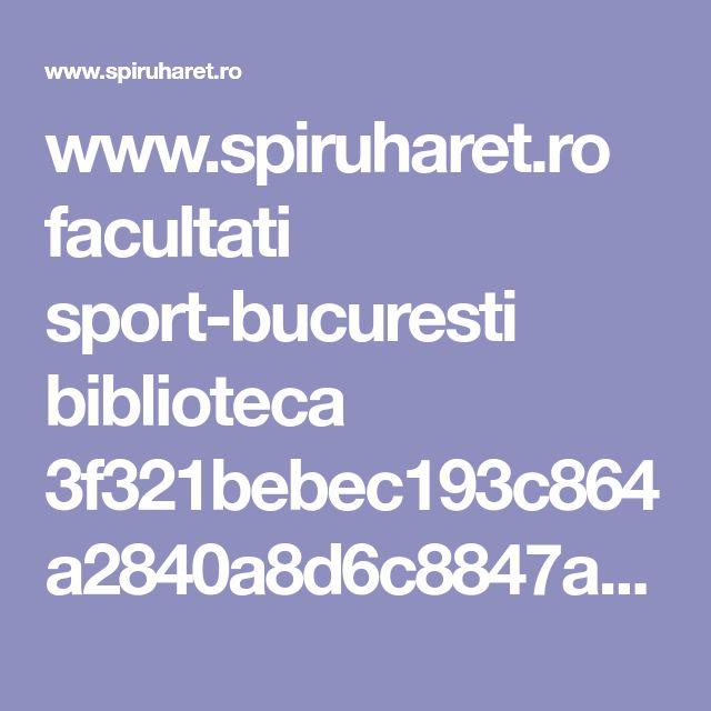 www.spiruharet.ro facultati sport-bucuresti biblioteca 3f321bebec193c864a2840a8d6c8847a.pdf