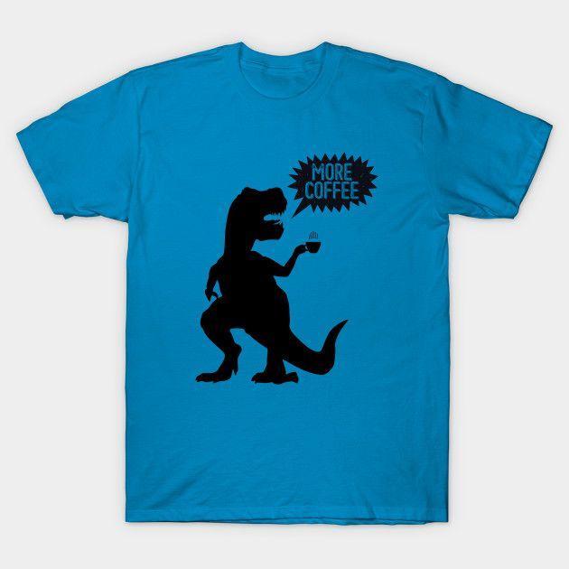 T-rex needs more coffee!  #coffee #dino #dinosaur #Trex #FunnyShirt #FunnyDino #MoreCoffee #teepublic