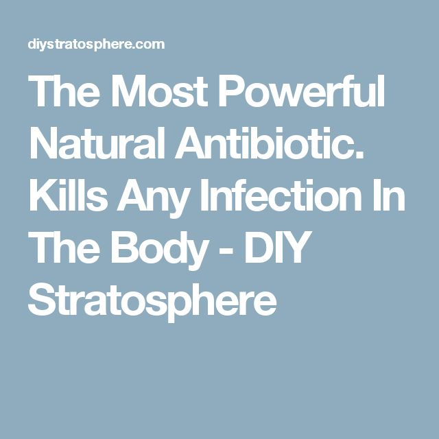 The Most Powerful Natural Antibiotic. Kills Any Infection In The Body - DIY Stratosphere