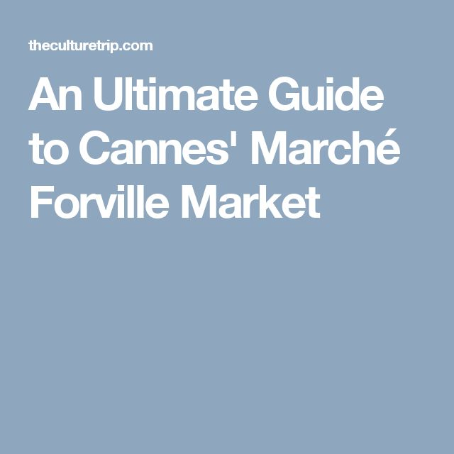 An Ultimate Guide to Cannes' Marché Forville Market