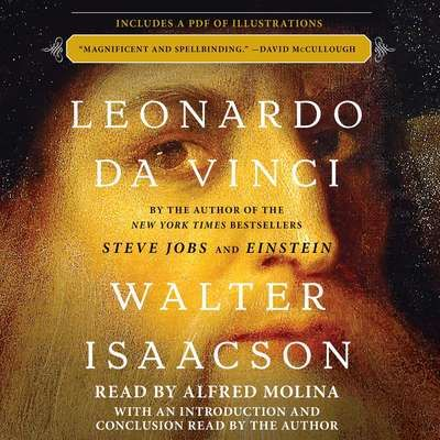 Leonardo da Vinci by Walter Isaacson, Alfred Molina (Narrator) - The author of the acclaimed bestsellers Steve Jobs, Einstein, and Benjamin Franklin brings Leonardo da Vinci to life in this exciting new biography.  Based on thousands of pages from Leonardo's astonishing notebooks and new discoveries about his life and work, Walter Isaacson weaves a narrative... https://www.goodreads.com/book/show/36476381-leonardo-da-vinci