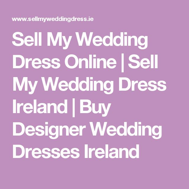Sell My Wedding Dress Online | Sell My Wedding Dress Ireland | Buy Designer Wedding Dresses Ireland