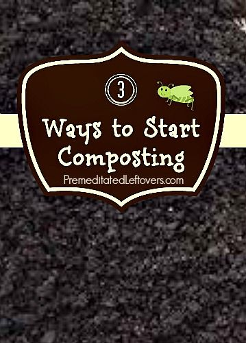 3 Ways to Start Composting - Compost is an essential part of a healthy well-balanced garden and a frugal source or organic fertilizer for your garden.