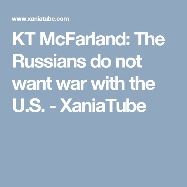 KT McFarland: The Russians do not want war with the U.S. - XaniaTube