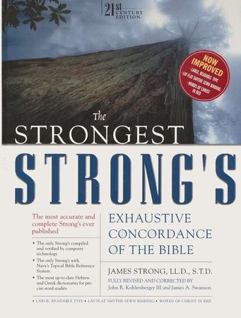 Strongest Strong's Exhaustive Concordance of the Bible, The: 21st Century Edition