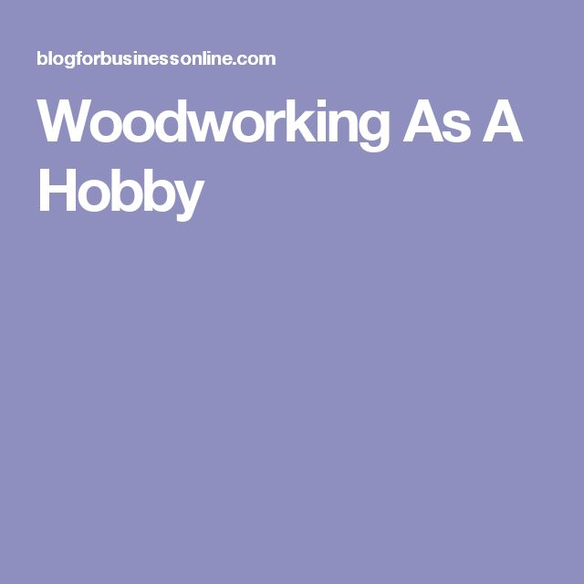 Woodworking As A Hobby
