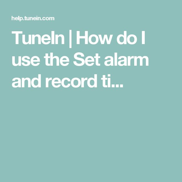 TuneIn |      How do I use the Set alarm and record ti...