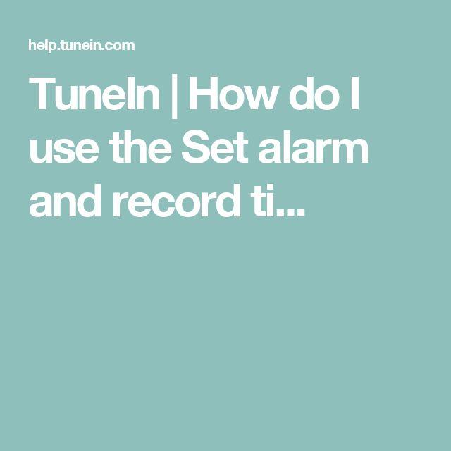 TuneIn |      How do I use the Set alarm and record ti...