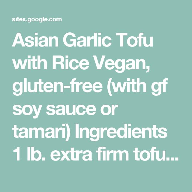 Asian Garlic Tofu with Rice Vegan, gluten-free (with gf soy sauce or tamari)  Ingredients 1 lb. extra firm tofu 1 cup dry rice (or quinoa) 4-5 green onions 1-2 Tbsp. sesame oil or olive oil Optional: red pepper flakes, sesame seeds for topping  {For the Asian garlic sauce} 1/4 cup hoisin sauce 2 Tbsp. soy sauce or tamari 2-3 cloves garlic, minced  Directions In a shallow pan, add the 3 ingredients for the sauce. Stir to combine. Press the tofu between towels to remove excess moisture. Cut…