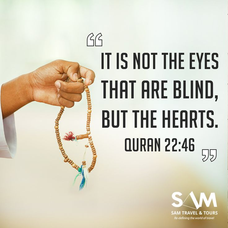 it is not the eyes that are blind,but the hearts. Quran 22:46 #islam #muslim #islamic #islamicquotes #islamicreminder #hajj #umrah #muslimah #muslims #muslimah #muslim #muslimstyle #allah #samtravel #travelphotography #travel #travellers #hajj2017