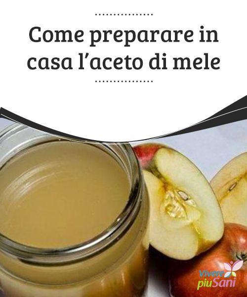 Come preparare in casa l'aceto di #mele   Ricette per #preparare in casa un #aceto di mele del tutto naturale e ricco di #benefici