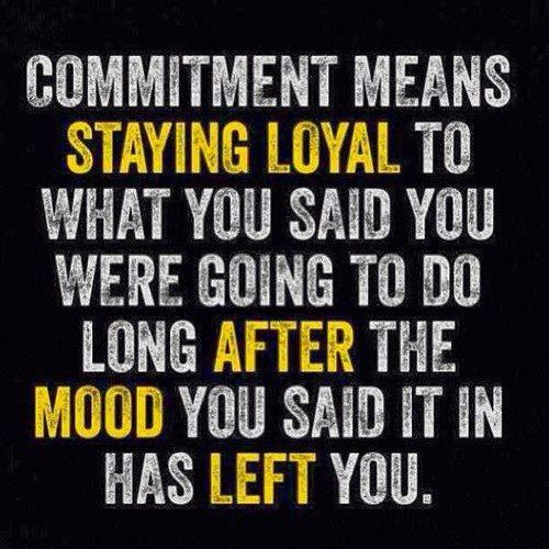 Commitment means staying loyal to what you said you were going to do long after the mood you said it in has left you. https://twitter.com/NeilVenketramen