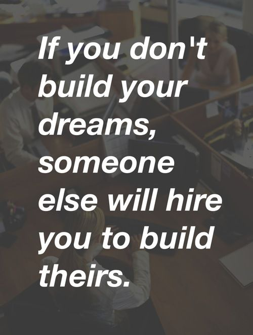 If you don't build your dreams, someone else will hire you to build theirs - Steve Jobs...www.CapitalCityREIA.com #investors
