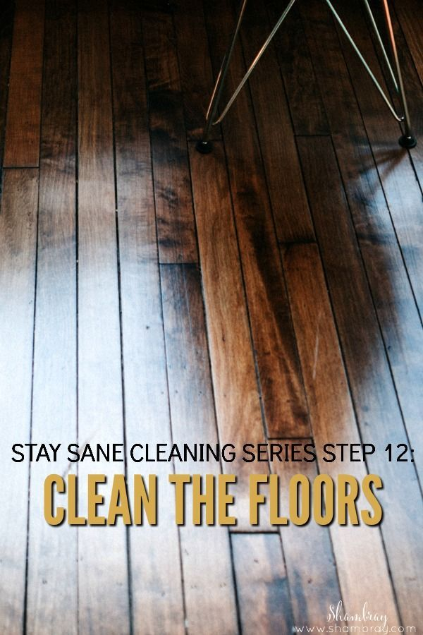 Stay Sane Cleaning Series Step 12 Clean The Floors Floor Cleaning Hacks Cleaning Hacks Floor Cleaner