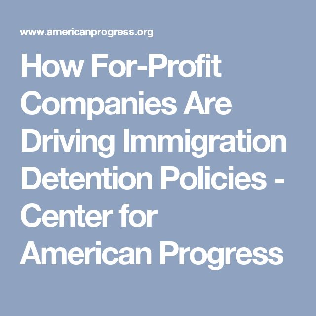 How For-Profit Companies Are Driving Immigration Detention Policies - Center for American Progress