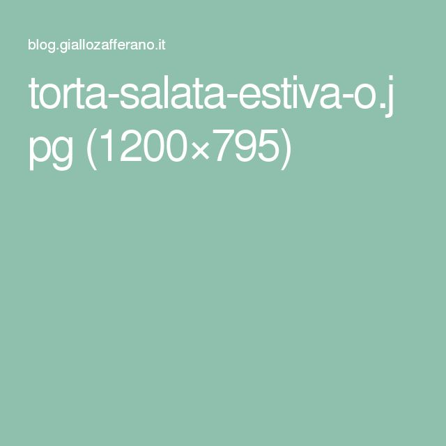 torta-salata-estiva-o.jpg (1200×795)