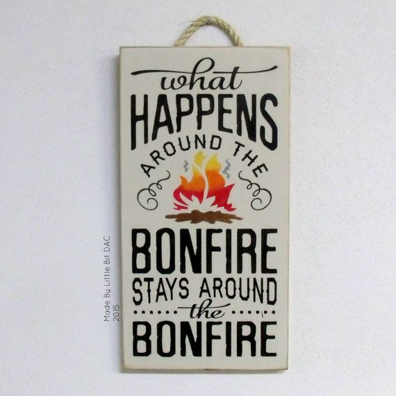 What happens around the bonfire stays around the bonfire. Great sign for your campsite, your fire pit at home or to give as a gift. - Hand painted and ready to ship - Colors used are Black, Brown, Red