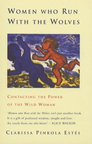 Women Who Run With The Wolves: Contacting the Power of the Wild Woman, by Clarissa Pinkola Estes, first published in 1991.