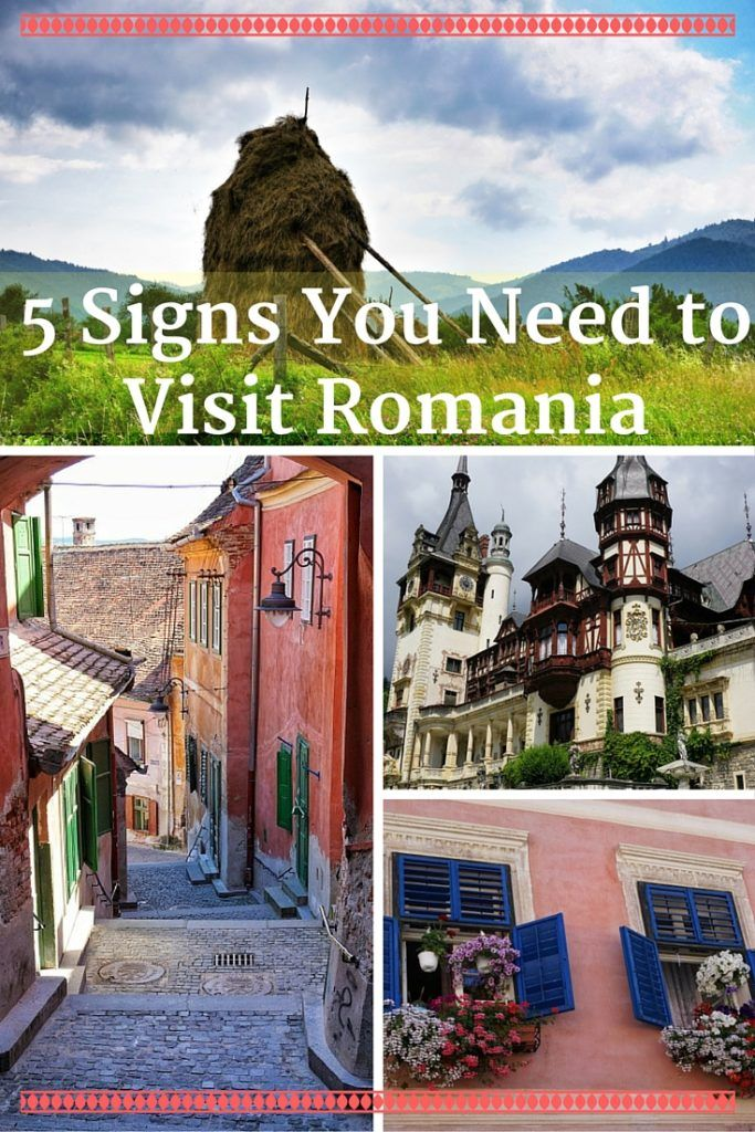 5 Signs You Need to Visit Romania