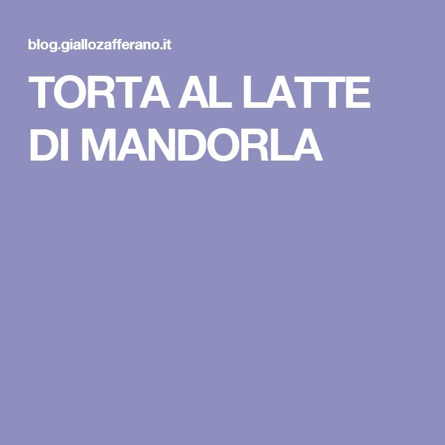 TORTA AL LATTE DI MANDORLA