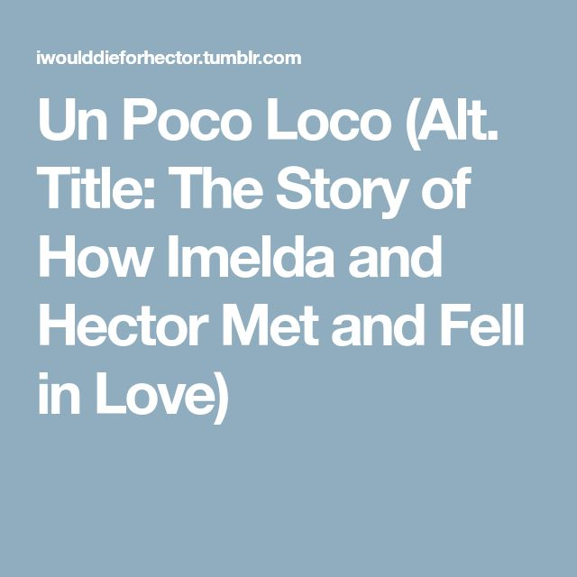 Un Poco Loco (Alt. Title: The Story of How Imelda and Hector Met and Fell in Love)