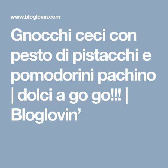 Gnocchi ceci con pesto di pistacchi e pomodorini pachino | dolci a go go!!! | Bloglovin'