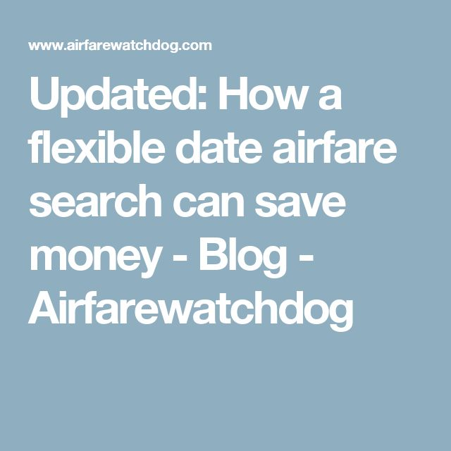 Updated: How a flexible date airfare search can save money - Blog - Airfarewatchdog
