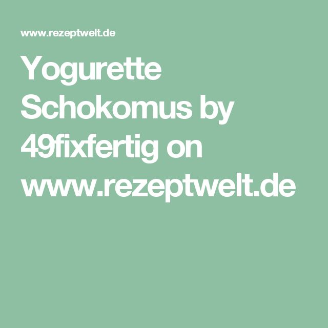 Yogurette Schokomus by 49fixfertig on www.rezeptwelt.de