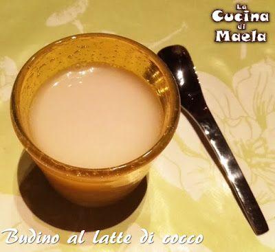 http://lacucinadimaela.blogspot.it/2016/07/budino-al-latte-di-cocco.html