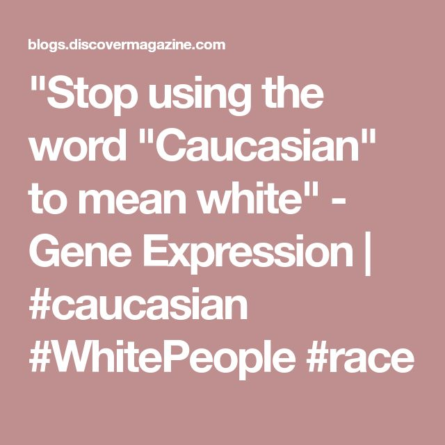 """""""Stop using the word """"Caucasian"""" to mean white"""" - Gene Expression 