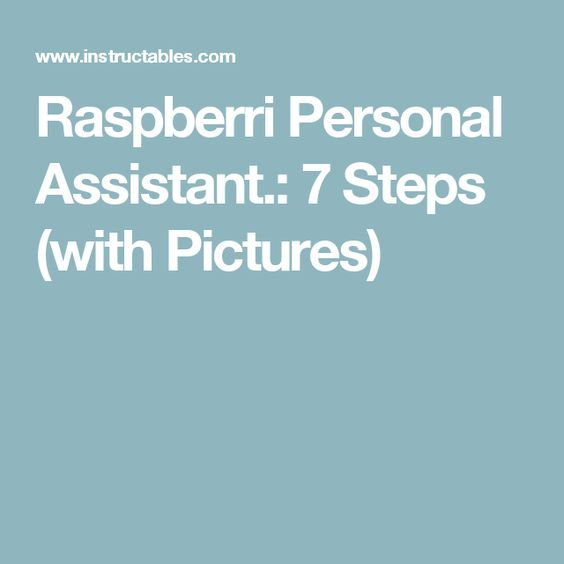 Raspberri Personal Assistant.: 7 Steps (with Pictures)