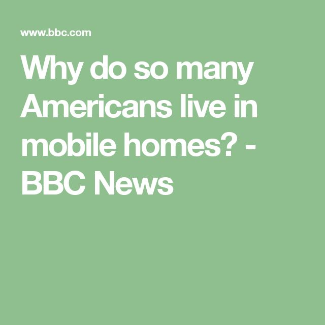 Why do so many Americans live in mobile homes? - BBC News