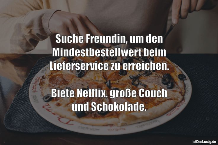 Suche Freundin, um den Mindestbestellwert beim Lieferservice zu erreichen.  Biete Netflix, große Couch und Schokolade. #lustig #sprüche #fun #spass