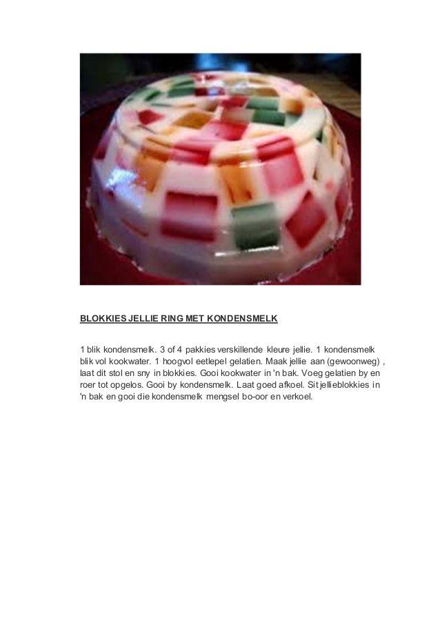 BLOKKIES JELLIE RING MET KONDENSMELK1 blik kondensmelk. 3 of 4 pakkies verskillende kleure jellie. 1 kondensmelkblik vol k...