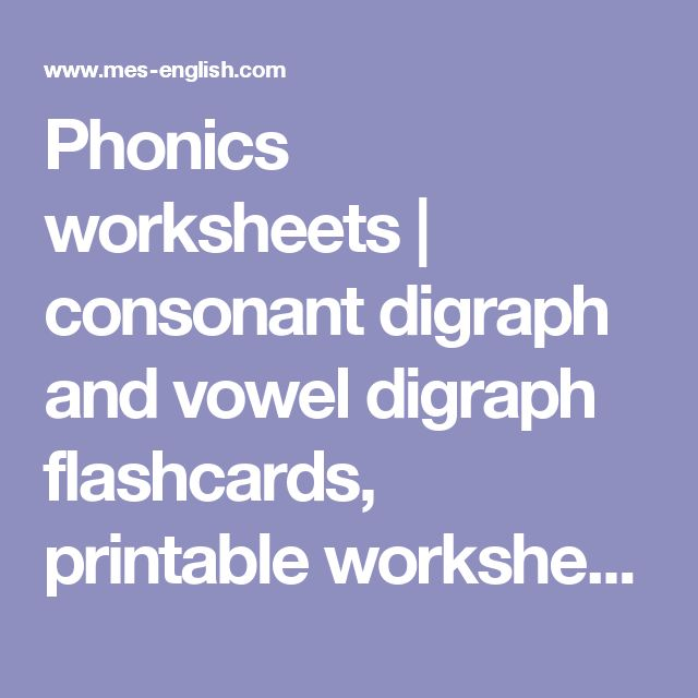 Phonics worksheets   consonant digraph and vowel digraph flashcards, printable worksheets, free phonics printables and more