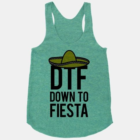 DTF (Down To Fiesta) | HUMAN | T-Shirts, Tanks, Sweatshirts and Hoodies