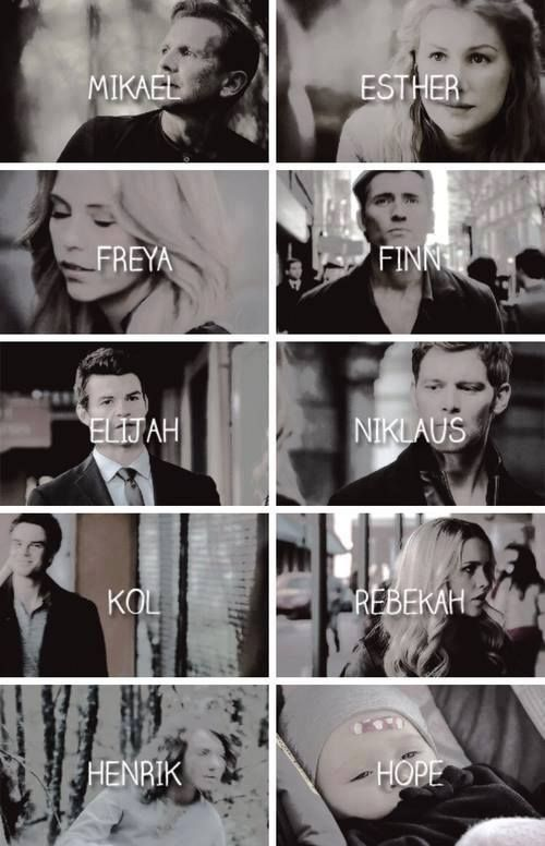 #TO The Originals  Mikael,Esther,Freya,Finn,Elijah,Niklaus(Klaus),Kol,Rebekah, Henrik & Hope