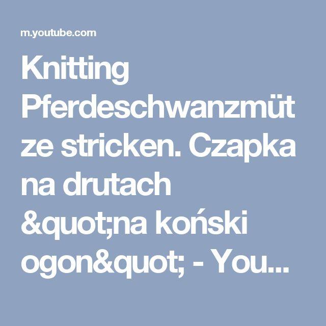 "Knitting  Pferdeschwanzmütze stricken. Czapka na drutach ""na koński ogon"" - YouTube"