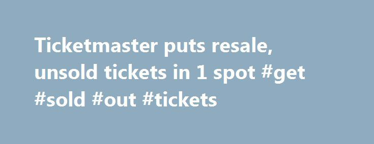 Ticketmaster puts resale, unsold tickets in 1 spot #get #sold #out #tickets http://tickets.nef2.com/ticketmaster-puts-resale-unsold-tickets-in-1-spot-get-sold-out-tickets/  YahooNews Ticketmaster puts resale, unsold tickets in 1 spot CAPTION CORRECTION CHANGES TICKETMASTER PLUS TO TM+ This Friday, Sept. 6, 2013 screen shot taken from a Ticketmaster website shows a seating chart for the Dolphins-Falcons football game on Sept. 22, 2013, on the Ticketmaster website displaying resale tickets in…