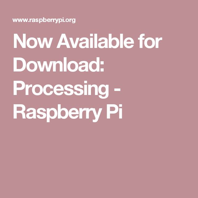 Now Available for Download: Processing - Raspberry Pi
